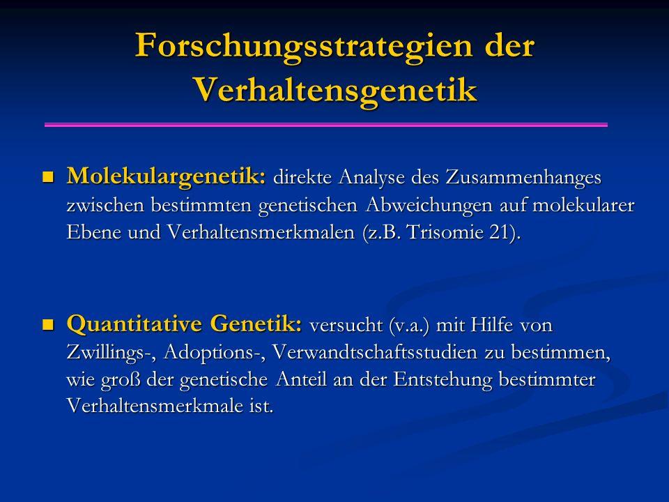 Forschungsstrategien der Verhaltensgenetik Molekulargenetik: direkte Analyse des Zusammenhanges zwischen bestimmten genetischen Abweichungen auf molek