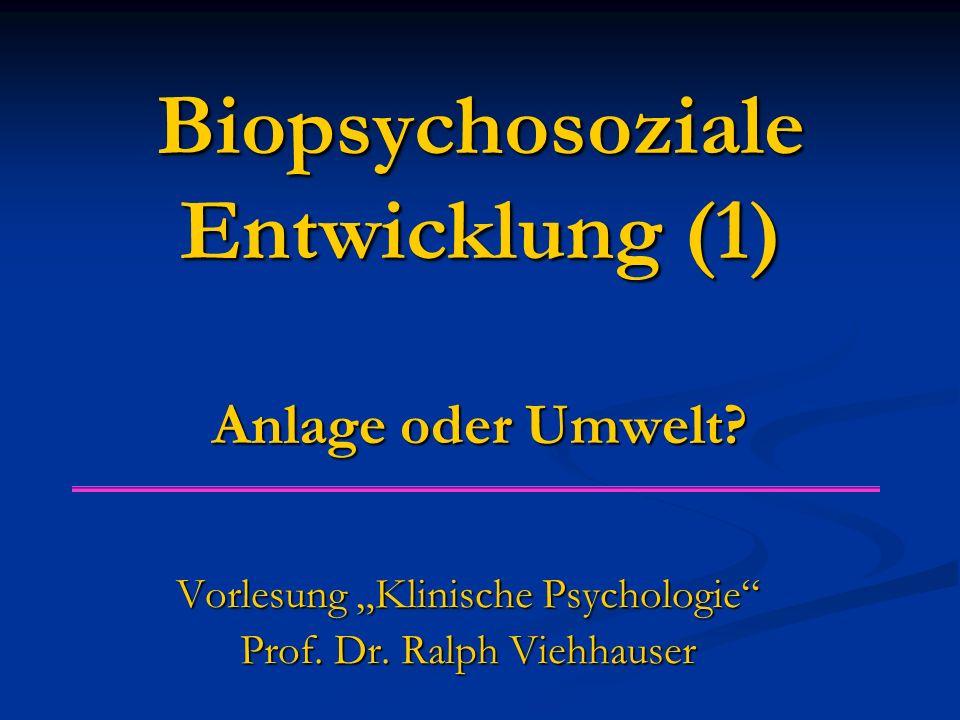 """Biopsychosoziale Entwicklung (1) Anlage oder Umwelt? Vorlesung """"Klinische Psychologie"""" Prof. Dr. Ralph Viehhauser"""