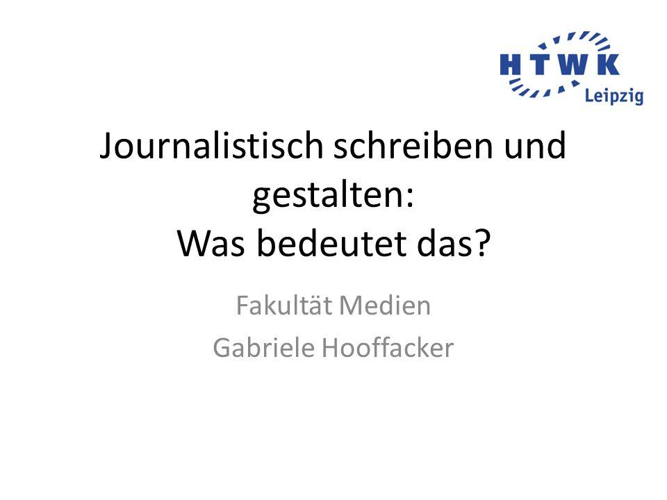 Journalistisch schreiben und gestalten: Was bedeutet das Fakultät Medien Gabriele Hooffacker