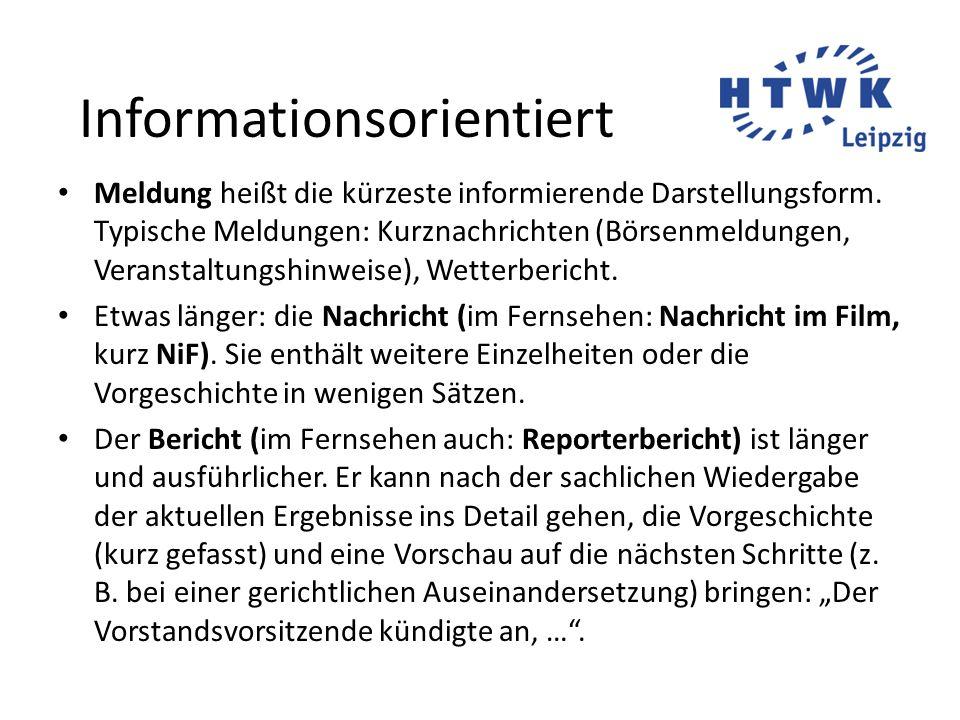 Informationsorientiert Meldung heißt die kürzeste informierende Darstellungsform.