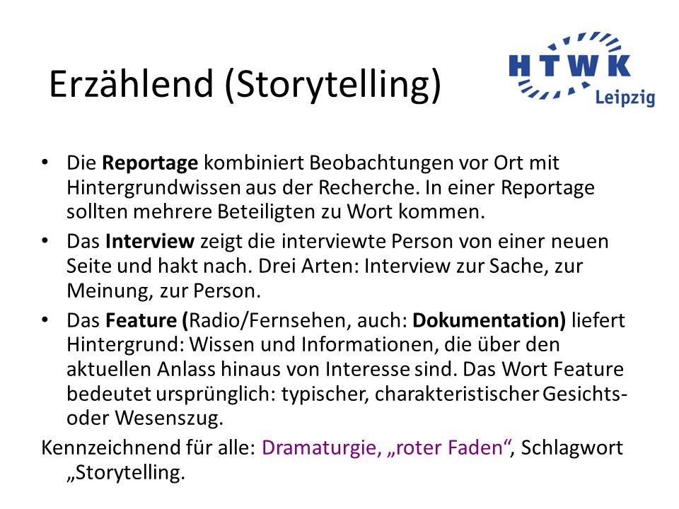 Erzählend (Storytelling) Die Reportage kombiniert Beobachtungen vor Ort mit Hintergrundwissen aus der Recherche.
