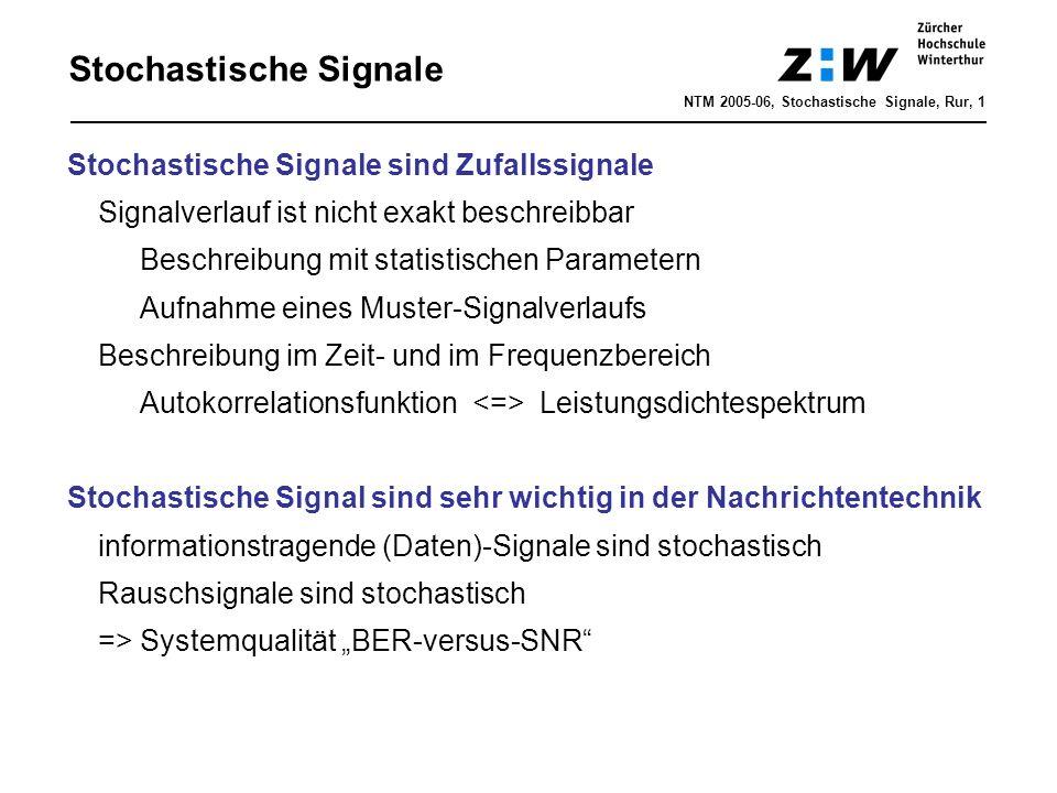 Stochastische Signale NTM 2005-06, Stochastische Signale, Rur, 1 Stochastische Signale sind Zufallssignale Signalverlauf ist nicht exakt beschreibbar