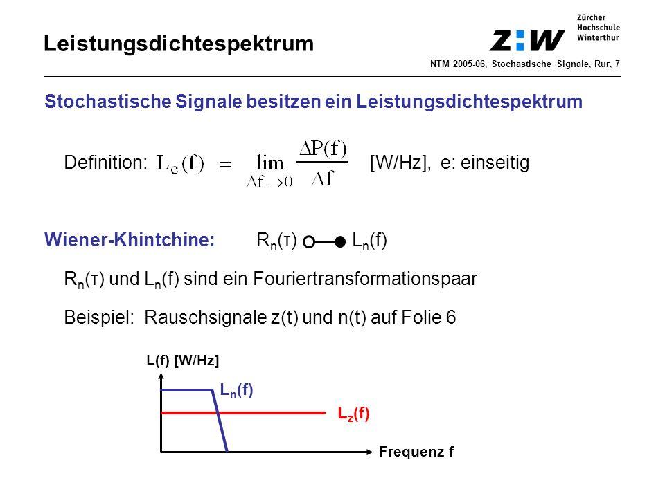Leistungsdichtespektrum NTM 2005-06, Stochastische Signale, Rur, 7 Stochastische Signale besitzen ein Leistungsdichtespektrum Definition: [W/Hz], e: e
