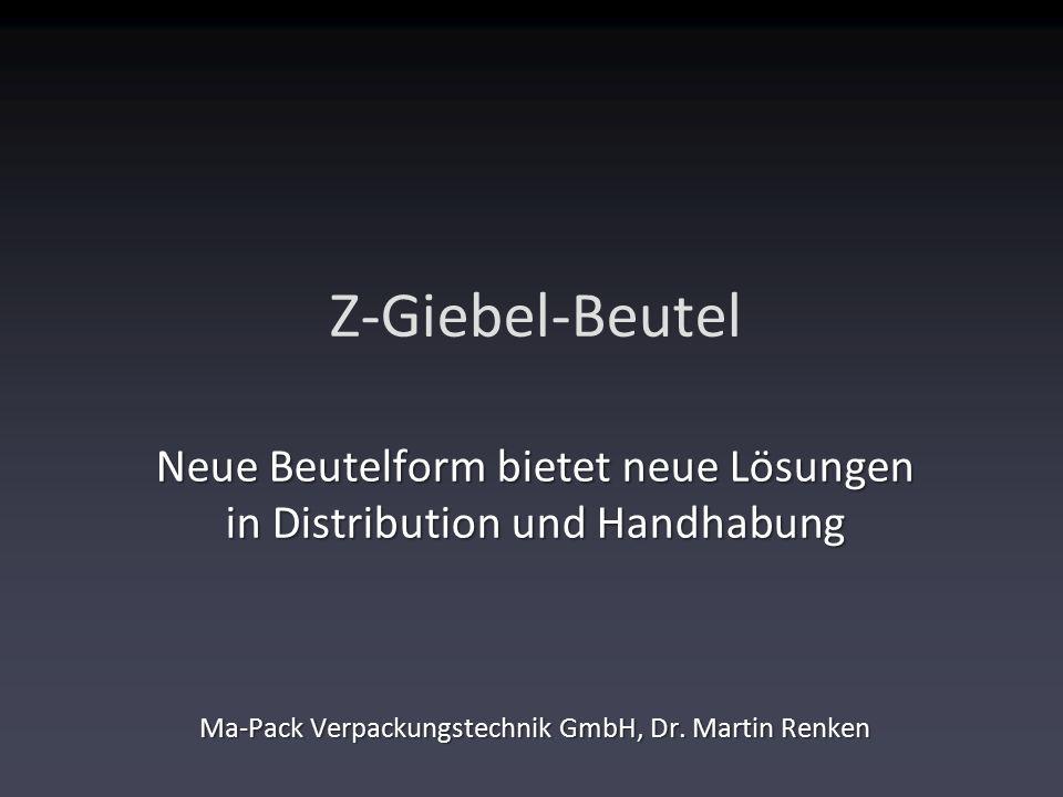 Z-Giebel-Beutel Neue Beutelform bietet neue Lösungen in Distribution und Handhabung Ma-Pack Verpackungstechnik GmbH, Dr. Martin Renken