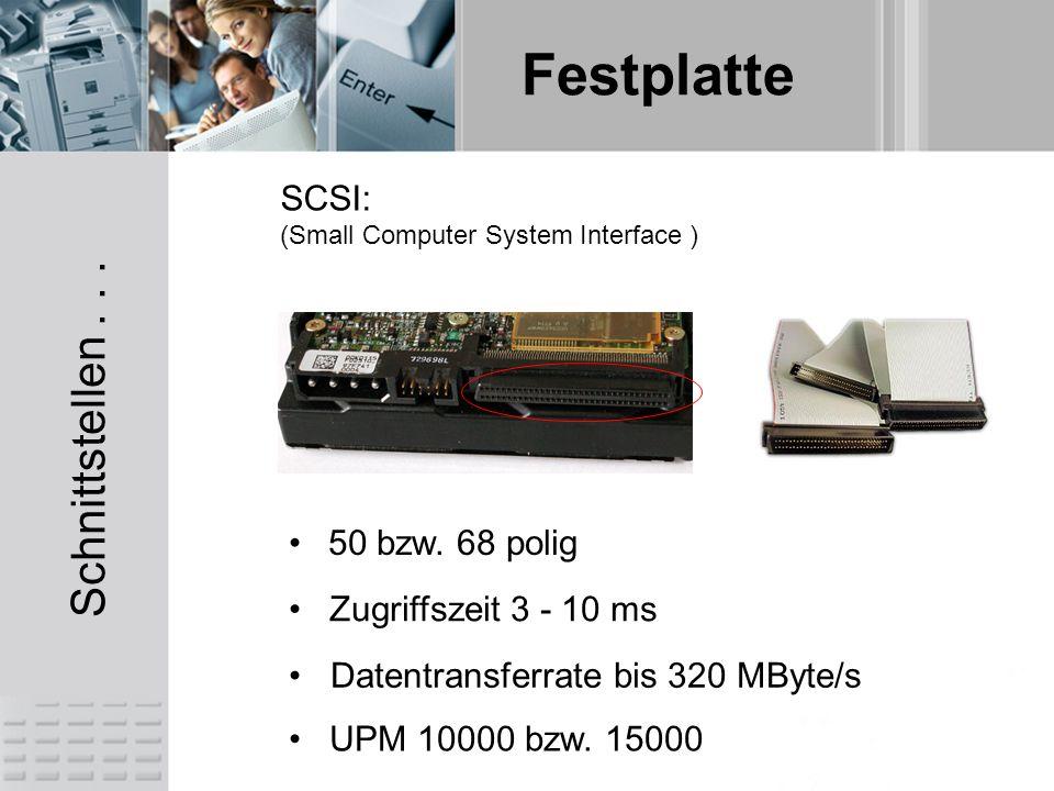 Festplatte SCSI: (Small Computer System Interface ) Zugriffszeit 3 - 10 ms Datentransferrate bis 320 MByte/s 50 bzw. 68 polig UPM 10000 bzw. 15000 Sch