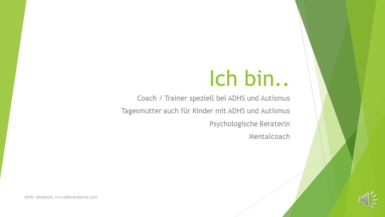 Ich bin Coach Conny www.adhs-akademie.com ADHS - Akademie, www.adhs-akademie.com