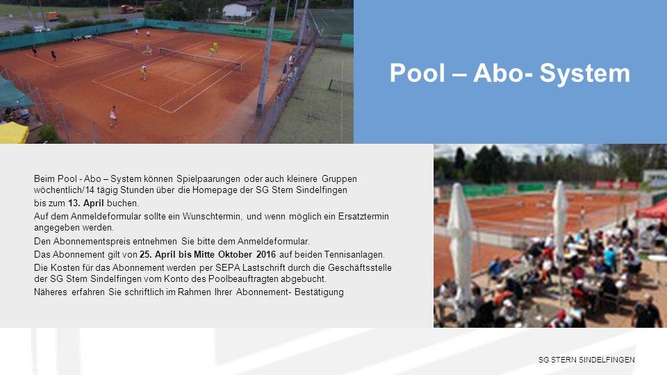 SG STERN SINDELFINGEN Pool – Abo- System Beim Pool - Abo – System können Spielpaarungen oder auch kleinere Gruppen wöchentlich/14 tägig Stunden über die Homepage der SG Stern Sindelfingen bis zum 13.
