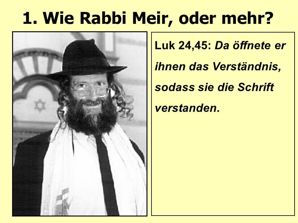 1. Wie Rabbi Meir, oder mehr.