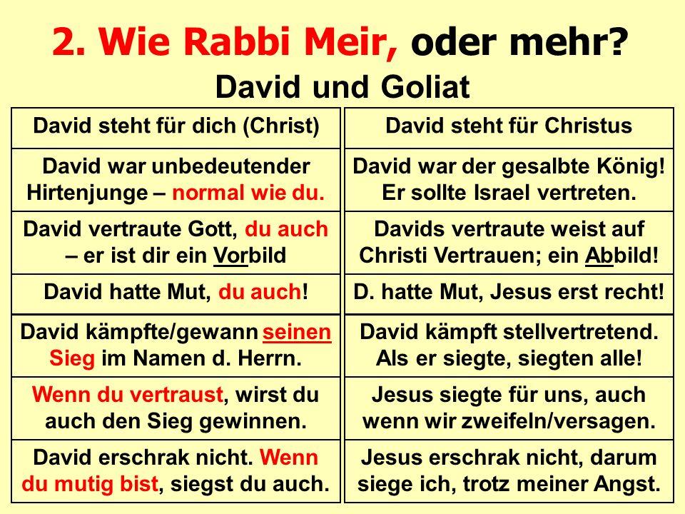 2. Wie Rabbi Meir, oder mehr.