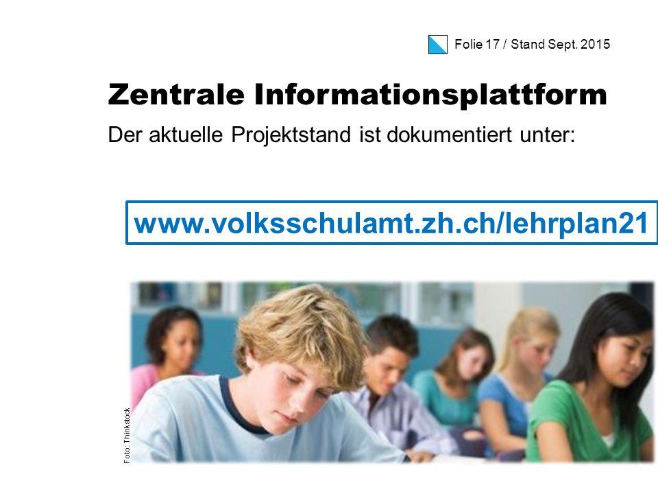 Folie 17 / Stand Sept. 2015 Zentrale Informationsplattform Der aktuelle Projektstand ist dokumentiert unter: www.volksschulamt.zh.ch/lehrplan21 Foto:
