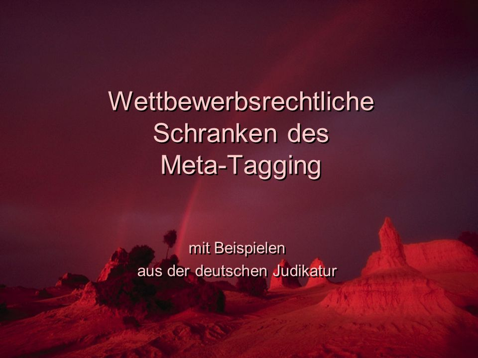 Wettbewerbsrechtliche Schranken des Meta-Tagging mit Beispielen aus der deutschen Judikatur mit Beispielen aus der deutschen Judikatur
