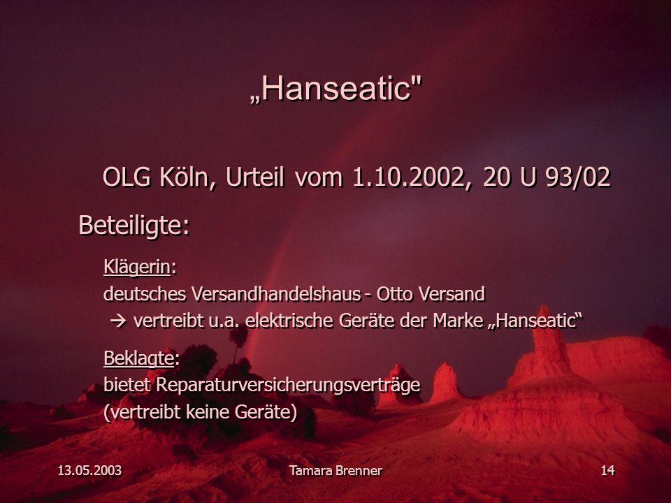 """13.05.2003Tamara Brenner14 """"Hanseatic OLG Köln, Urteil vom 1.10.2002, 20 U 93/02 Beteiligte: Klägerin: deutsches Versandhandelshaus - Otto Versand  vertreibt u.a."""