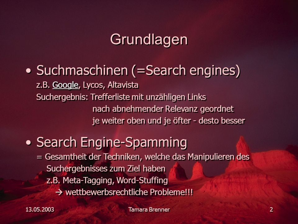 13.05.2003Tamara Brenner2 Grundlagen Suchmaschinen (=Search engines) z.B.