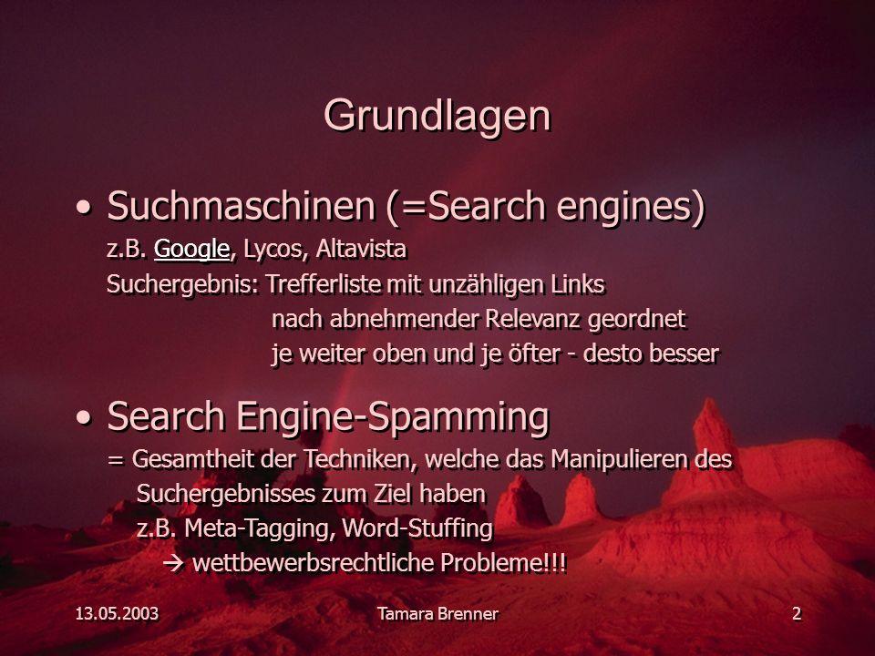 13.05.2003Tamara Brenner2 Grundlagen Suchmaschinen (=Search engines) z.B. Google, Lycos, AltavistaGoogle Suchergebnis: Trefferliste mit unzähligen Lin