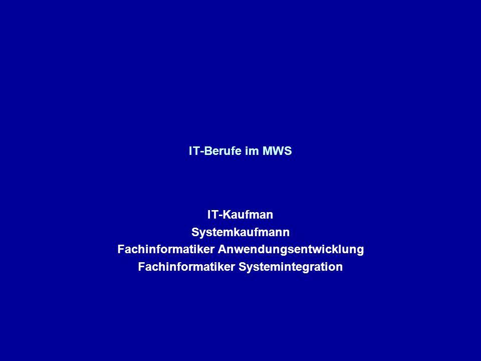 IT-Berufe im MWS IT-Kaufman Systemkaufmann Fachinformatiker Anwendungsentwicklung Fachinformatiker Systemintegration