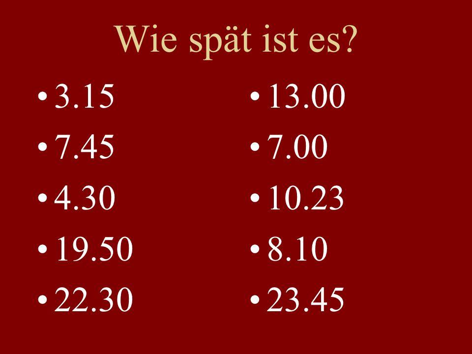Wie spät ist es 3.15 7.45 4.30 19.50 22.30 13.00 7.00 10.23 8.10 23.45