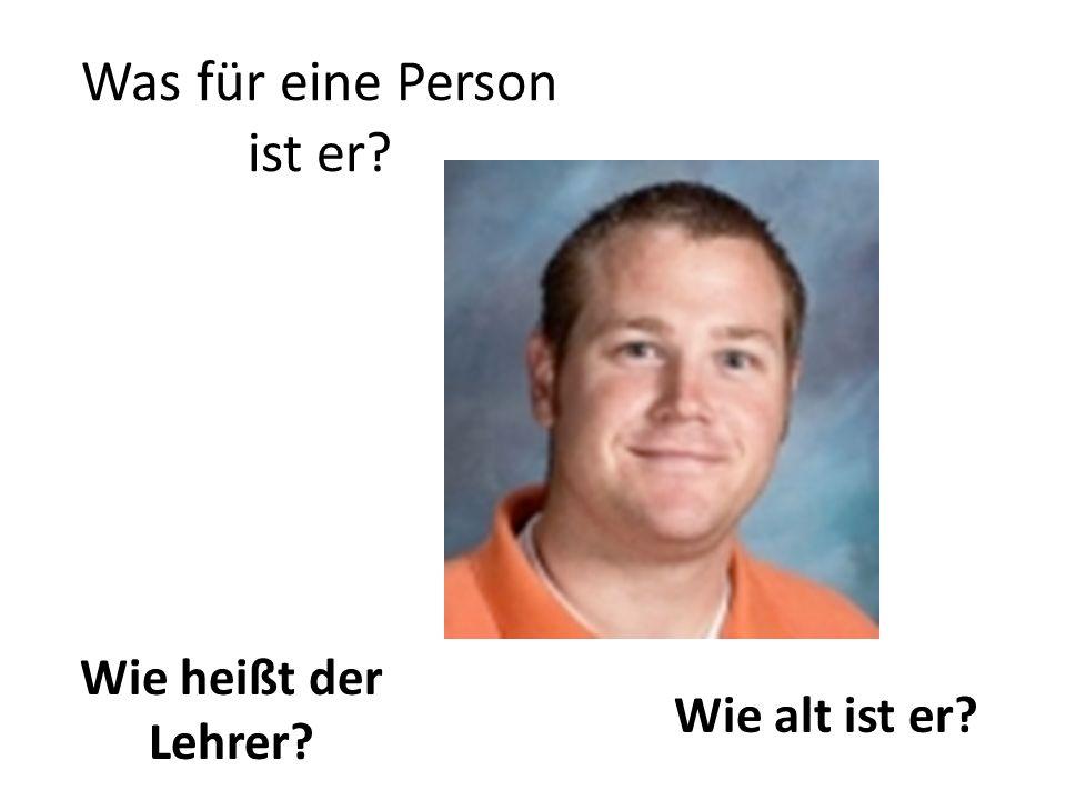 Was für eine Person ist er? Wie heißt der Lehrer? Wie alt ist er?