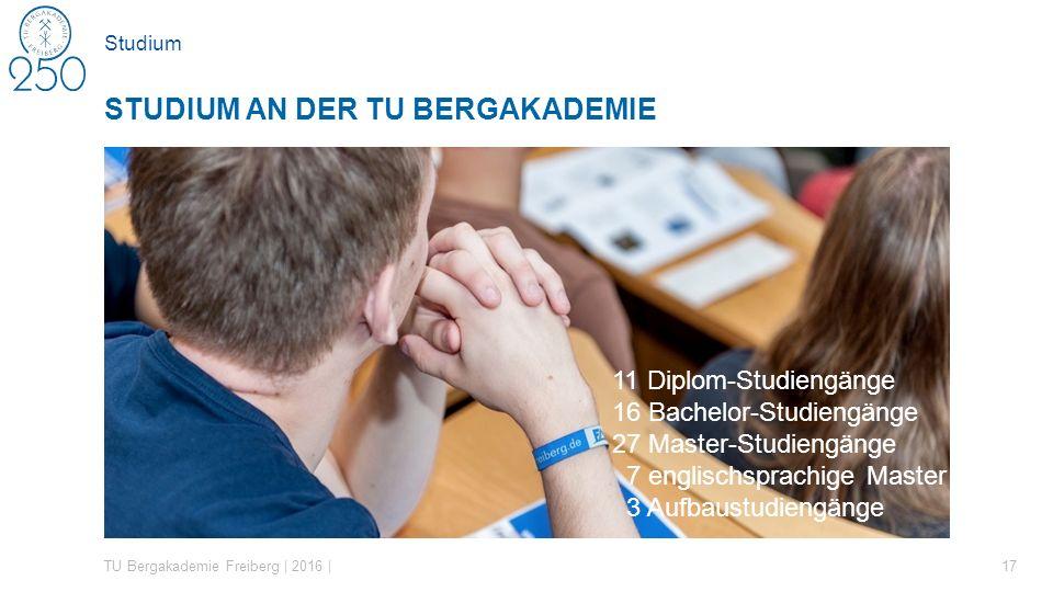Studium 17 STUDIUM AN DER TU BERGAKADEMIE TU Bergakademie Freiberg | 2016 | 11 Diplom-Studiengänge 16 Bachelor-Studiengänge 27 Master-Studiengänge 7 e