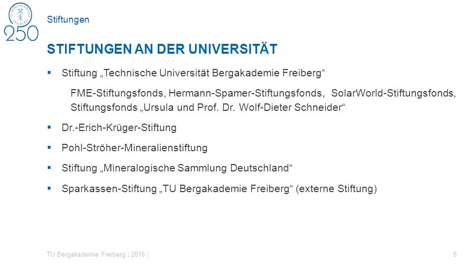 """Stiftungen  Stiftung """"Technische Universität Bergakademie Freiberg FME-Stiftungsfonds, Hermann-Spamer-Stiftungsfonds, SolarWorld-Stiftungsfonds, Stiftungsfonds """"Ursula und Prof."""