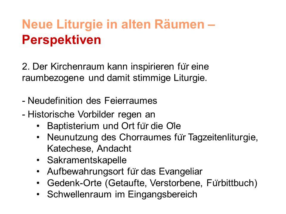 2. Der Kirchenraum kann inspirieren fu ̈ r eine raumbezogene und damit stimmige Liturgie.