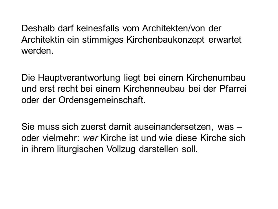 Deshalb darf keinesfalls vom Architekten/von der Architektin ein stimmiges Kirchenbaukonzept erwartet werden.