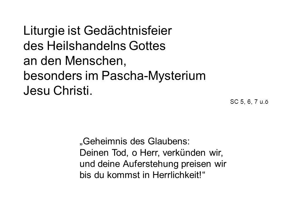 Liturgie ist Gedächtnisfeier des Heilshandelns Gottes an den Menschen, besonders im Pascha-Mysterium Jesu Christi.