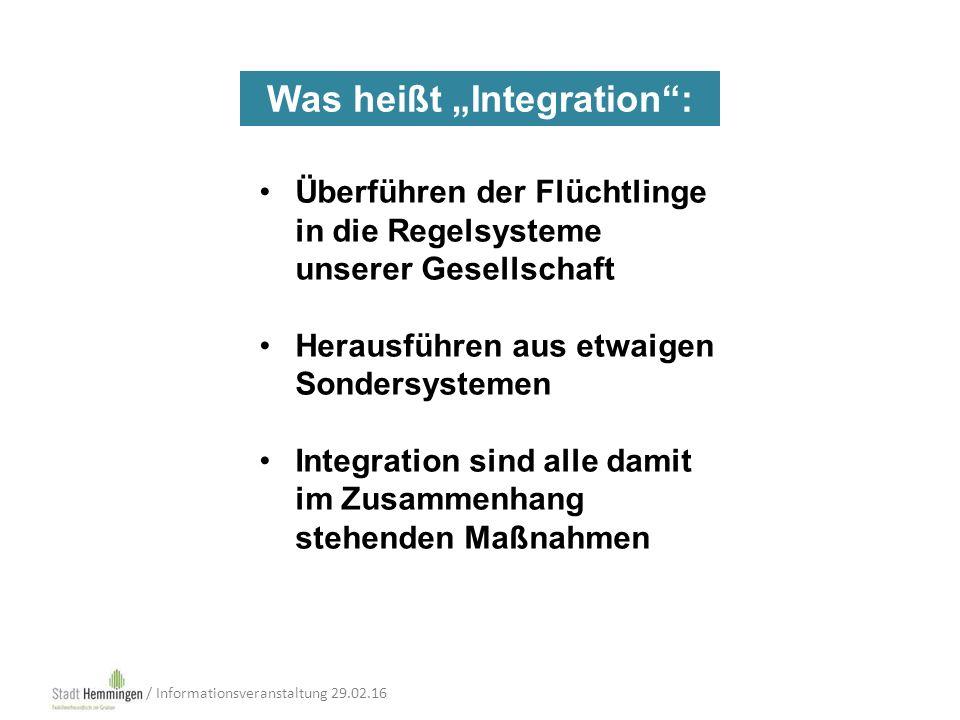 """Überführen der Flüchtlinge in die Regelsysteme unserer Gesellschaft Herausführen aus etwaigen Sondersystemen Integration sind alle damit im Zusammenhang stehenden Maßnahmen Was heißt """"Integration : / Informationsveranstaltung 29.02.16"""