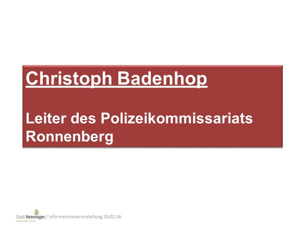 Christoph Badenhop Leiter des Polizeikommissariats Ronnenberg Christoph Badenhop Leiter des Polizeikommissariats Ronnenberg / Informationsveranstaltung 29.02.16