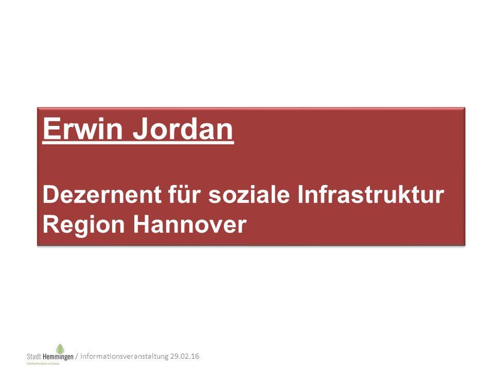 Erwin Jordan Dezernent für soziale Infrastruktur Region Hannover Erwin Jordan Dezernent für soziale Infrastruktur Region Hannover / Informationsveranstaltung 29.02.16