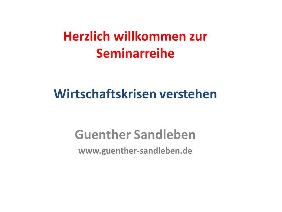 Herzlich willkommen zur Seminarreihe Wirtschaftskrisen verstehen Guenther Sandleben www.guenther-sandleben.de