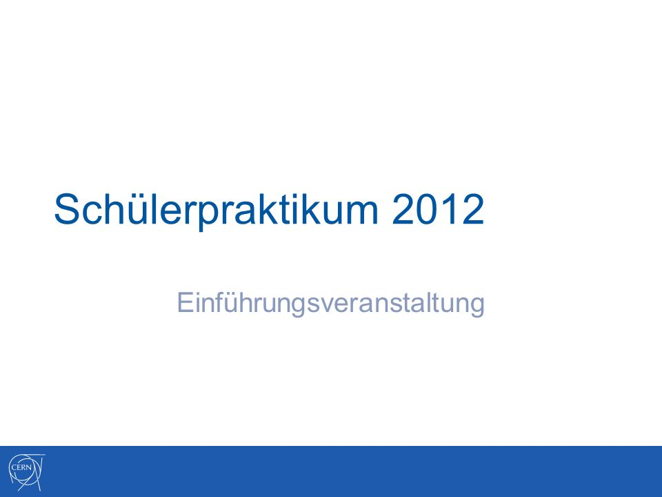 Schülerpraktikum 2012 Einführungsveranstaltung