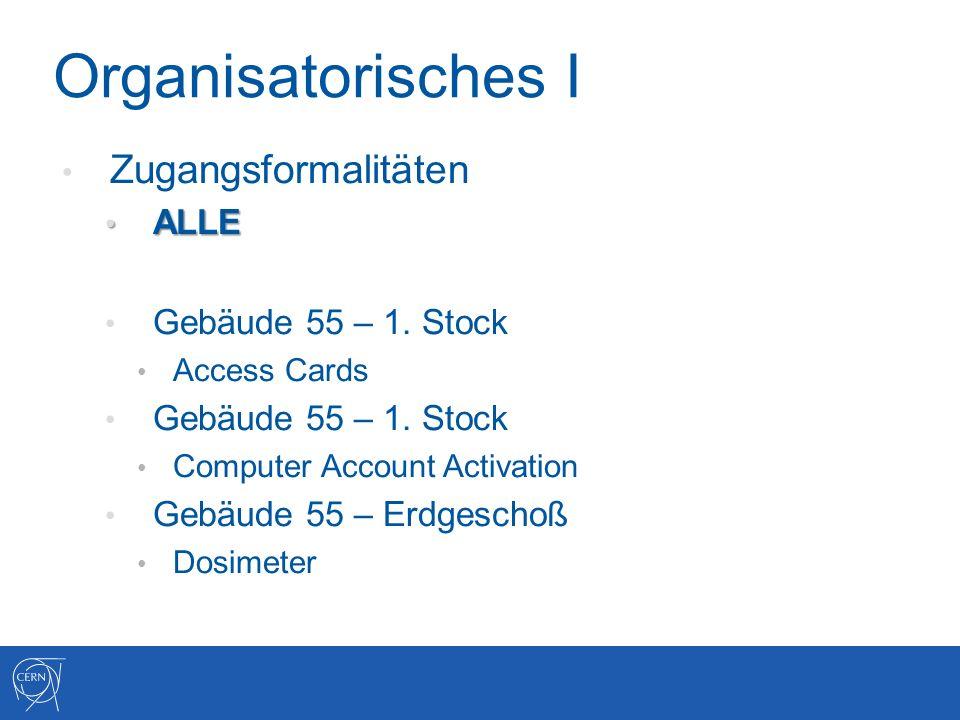 Organisatorisches I Zugangsformalitäten ALLE ALLE Gebäude 55 – 1.