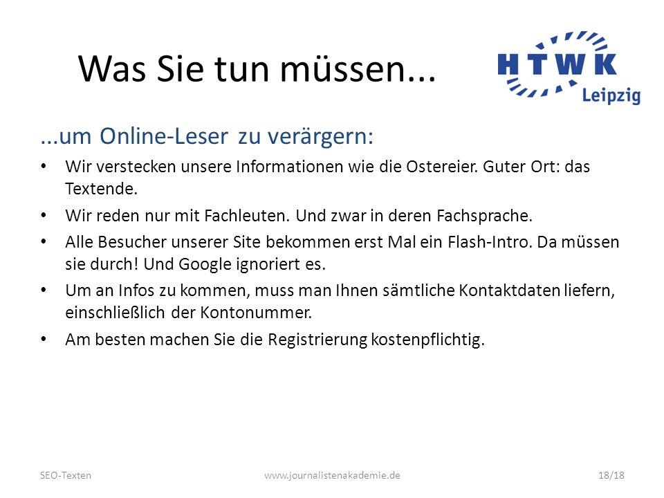 SEO-Textenwww.journalistenakademie.de18/18 Was Sie tun müssen......um Online-Leser zu verärgern: Wir verstecken unsere Informationen wie die Ostereier.