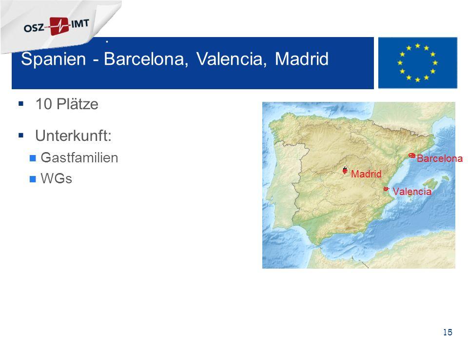 + 15 Spanien - Barcelona, Valencia, Madrid  10 Plätze  Unterkunft: Gastfamilien WGs