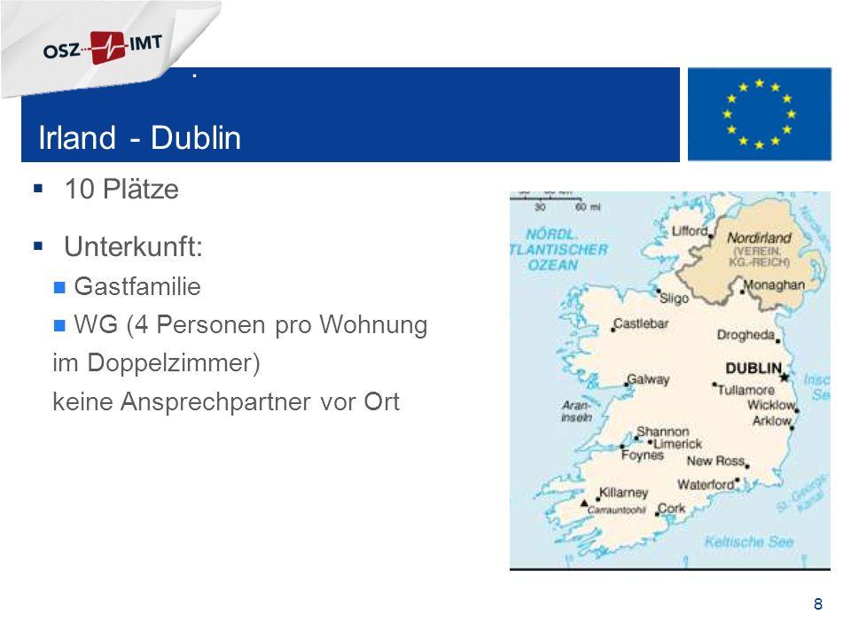 + 8  10 Plätze  Unterkunft: Gastfamilie WG (4 Personen pro Wohnung im Doppelzimmer) keine Ansprechpartner vor Ort Irland - Dublin