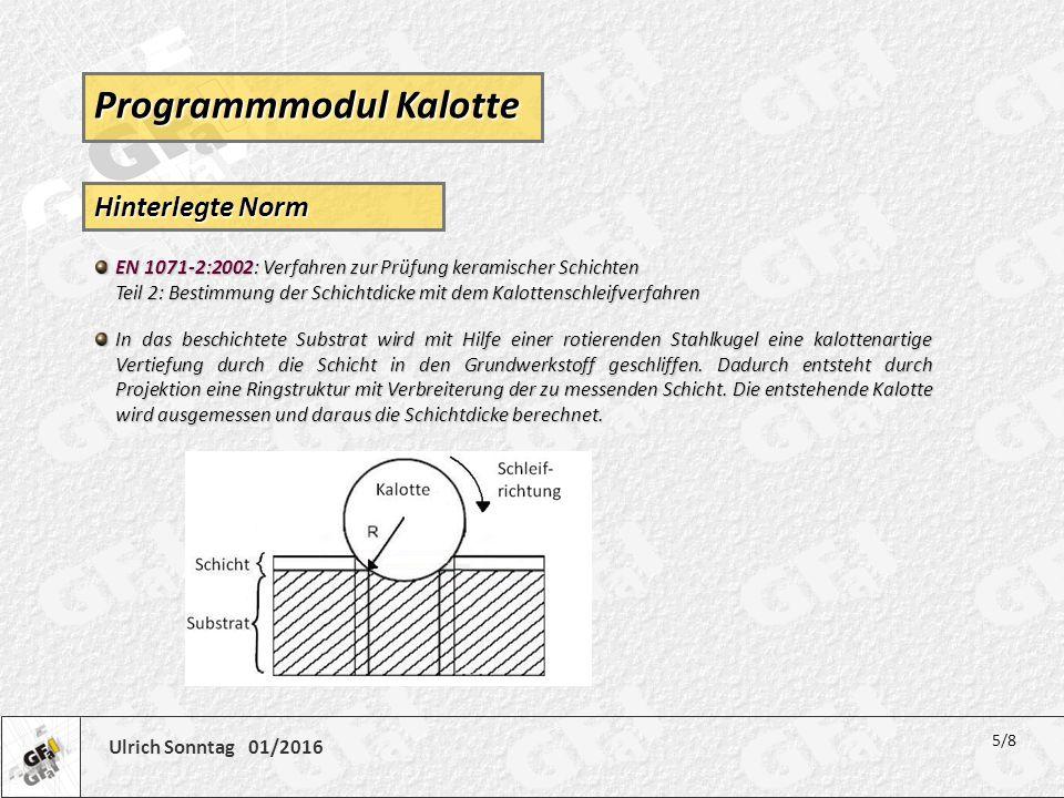 Ulrich Sonntag 01/2016 Hinterlegte Norm In das beschichtete Substrat wird mit Hilfe einer rotierenden Stahlkugel eine kalottenartige Vertiefung durch
