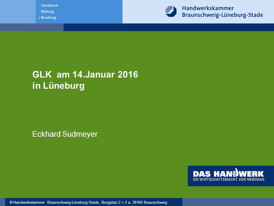 © Handwerkskammer Braunschweig-Lüneburg-Stade, Burgplatz 2 + 2 a, 38100 Braunschweig GLK am 14.Januar 2016 in Lüneburg Eckhard Sudmeyer