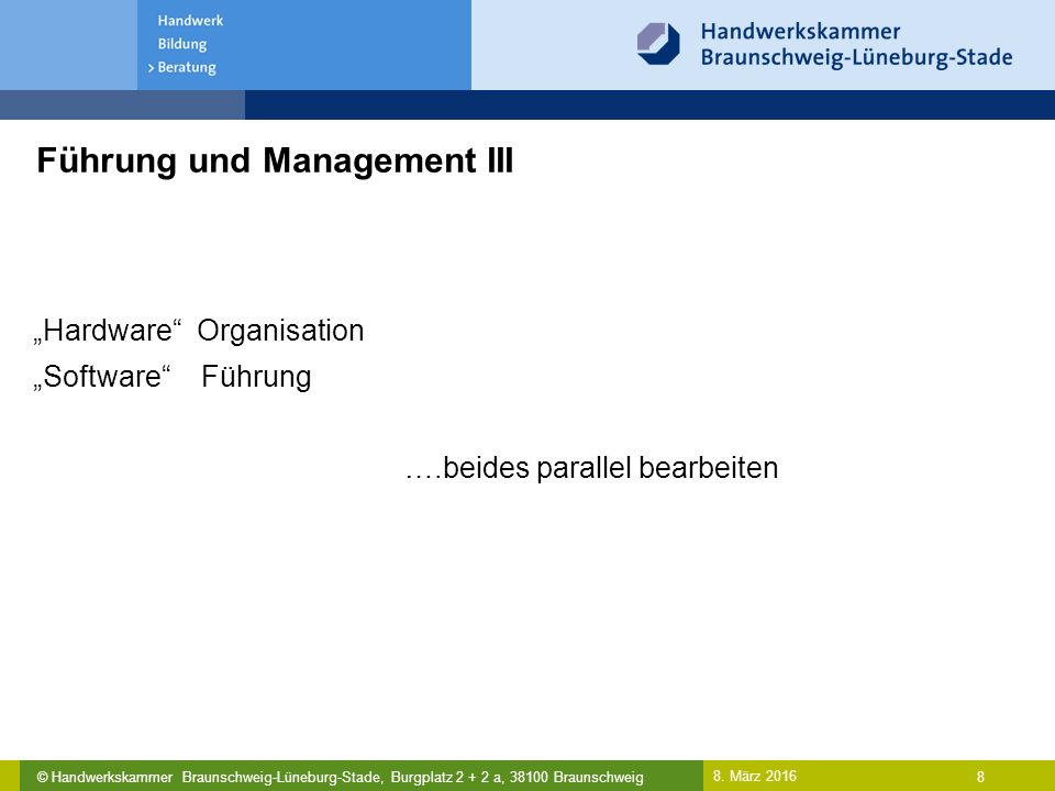 © Handwerkskammer Braunschweig-Lüneburg-Stade, Burgplatz 2 + 2 a, 38100 Braunschweig Führung und Management III 8.