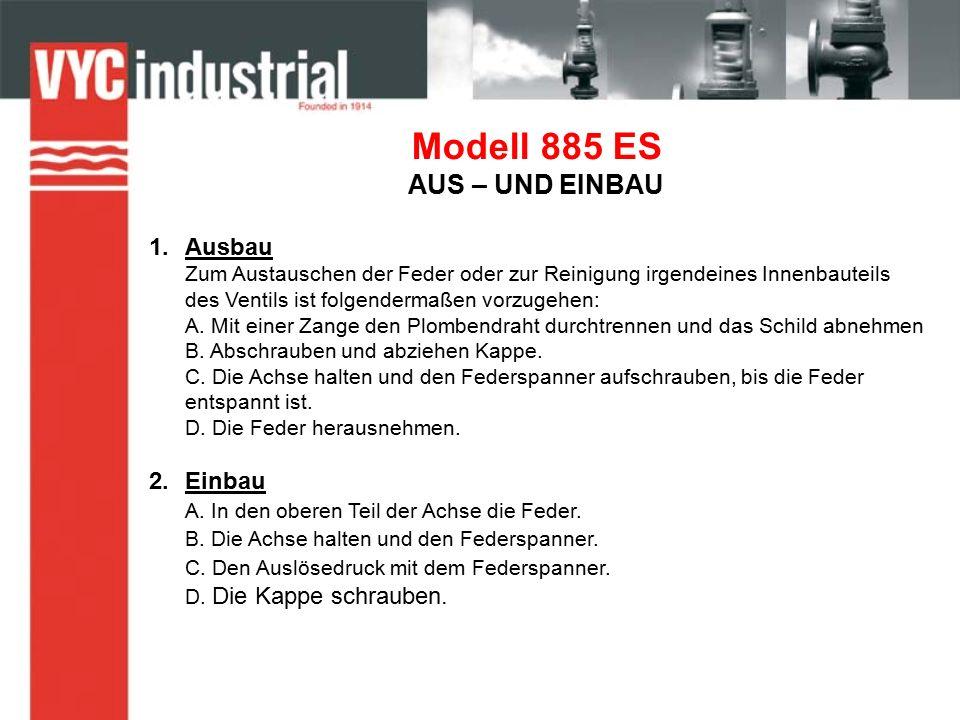 Modell 885 ES AUS – UND EINBAU 1.Ausbau Zum Austauschen der Feder oder zur Reinigung irgendeines Innenbauteils des Ventils ist folgendermaßen vorzugehen: A.