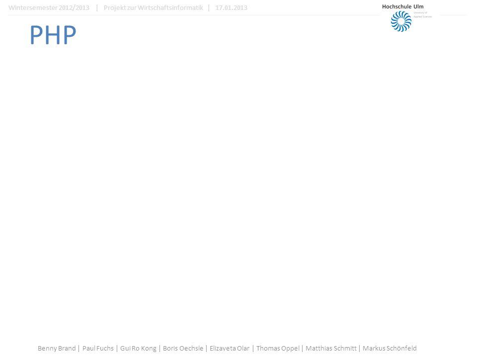PHP Benny Brand | Paul Fuchs | Gui Ro Kong | Boris Oechsle | Elizaveta Olar | Thomas Oppel | Matthias Schmitt | Markus Schönfeld Wintersemester 2012/2013 | Projekt zur Wirtschaftsinformatik | 17.01.2013