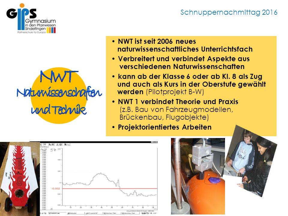 Schnuppernachmittag 2016 NWT ist seit 2006 neues naturwissenschaftliches Unterrichtsfach Verbreitert und verbindet Aspekte aus verschiedenen Naturwiss