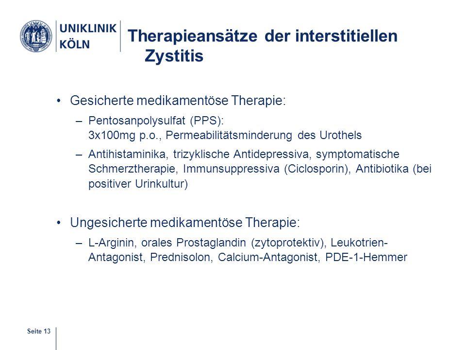Seite 13 Therapieansätze der interstitiellen Zystitis Gesicherte medikamentöse Therapie: –Pentosanpolysulfat (PPS): 3x100mg p.o., Permeabilitätsminder