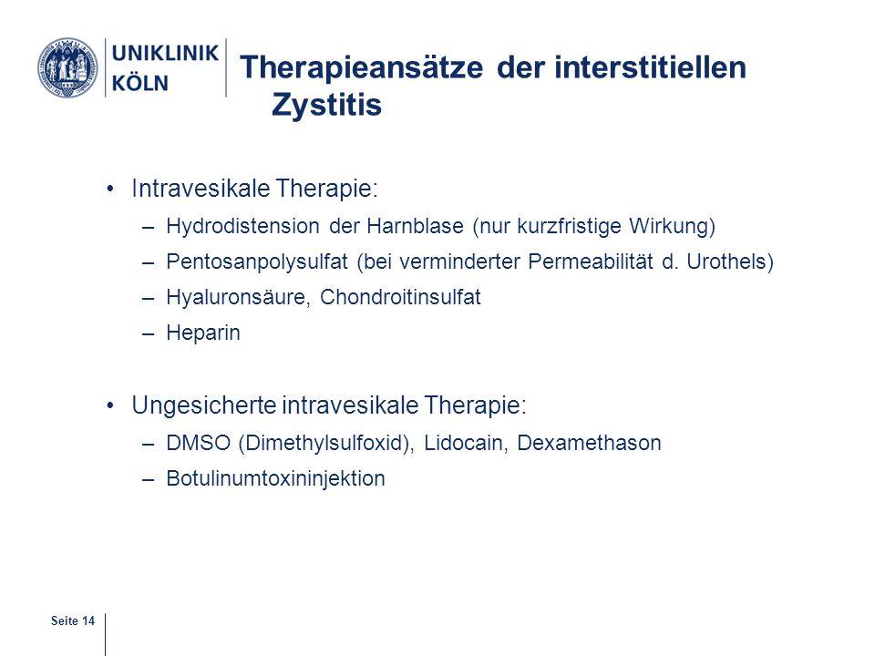 Seite 14 Therapieansätze der interstitiellen Zystitis Intravesikale Therapie: –Hydrodistension der Harnblase (nur kurzfristige Wirkung) –Pentosanpolys