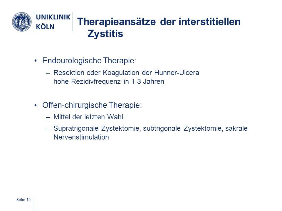 Seite 15 Therapieansätze der interstitiellen Zystitis Endourologische Therapie: –Resektion oder Koagulation der Hunner-Ulcera hohe Rezidivfrequenz in
