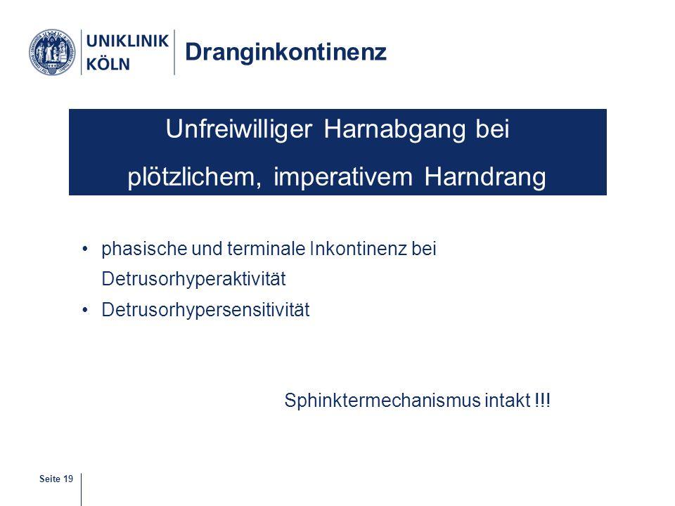 Seite 19 Dranginkontinenz phasische und terminale Inkontinenz bei Detrusorhyperaktivität Detrusorhypersensitivität Sphinktermechanismus intakt !!! Unf
