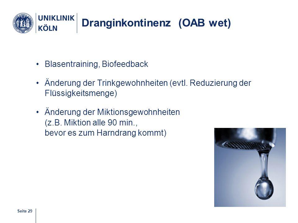 Seite 29 Dranginkontinenz (OAB wet) Blasentraining, Biofeedback Änderung der Trinkgewohnheiten (evtl. Reduzierung der Flüssigkeitsmenge) Änderung der