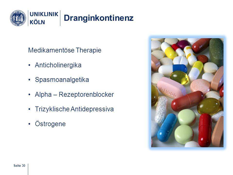 Seite 30 Dranginkontinenz Medikamentöse Therapie Anticholinergika Spasmoanalgetika Alpha – Rezeptorenblocker Trizyklische Antidepressiva Östrogene