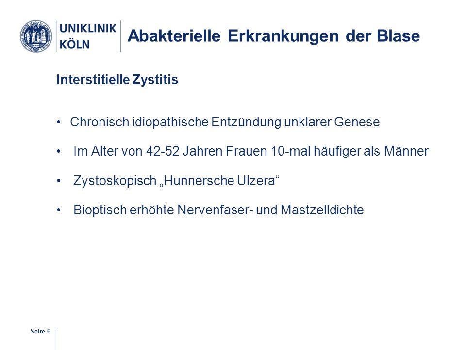 Seite 6 Abakterielle Erkrankungen der Blase Interstitielle Zystitis Chronisch idiopathische Entzündung unklarer Genese Im Alter von 42-52 Jahren Fraue