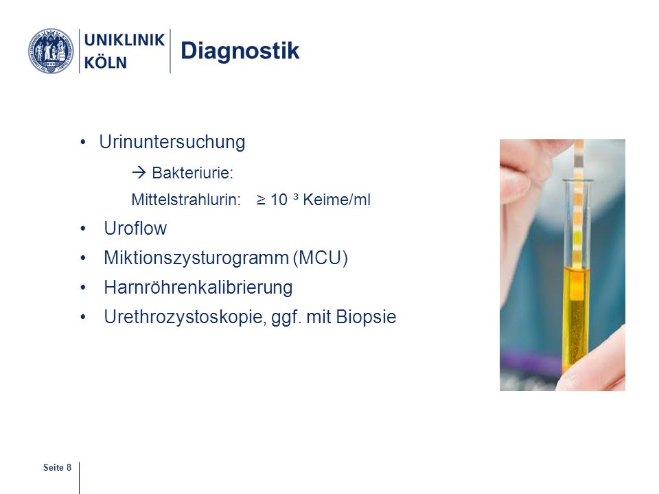 Seite 8 Diagnostik Urinuntersuchung  Bakteriurie: Mittelstrahlurin: ≥ 10 ³ Keime/ml Uroflow Miktionszysturogramm (MCU) Harnröhrenkalibrierung Urethro