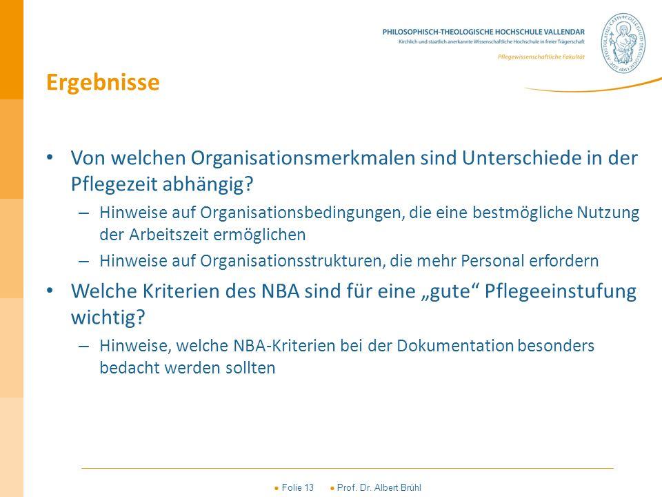 ● Folie 13 ● Prof. Dr. Albert Brühl Ergebnisse Von welchen Organisationsmerkmalen sind Unterschiede in der Pflegezeit abhängig? – Hinweise auf Organis